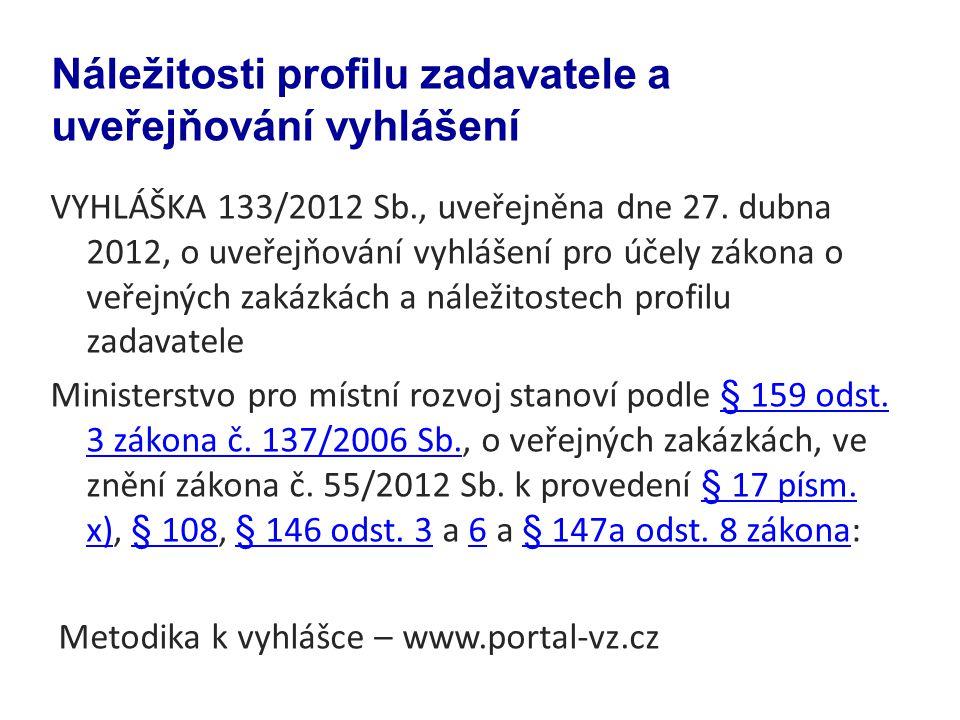 VYHLÁŠKA 133/2012 Sb., uveřejněna dne 27. dubna 2012, o uveřejňování vyhlášení pro účely zákona o veřejných zakázkách a náležitostech profilu zadavate