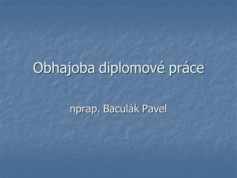 Obhajoba diplomové práce nprap. Baculák Pavel