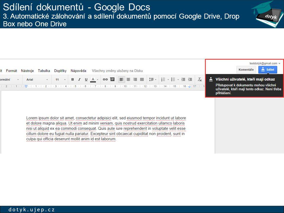 Sdílení dokumentů - Google Docs 3. Automatické zálohování a sdílení dokumentů pomocí Google Drive, Drop Box nebo One Drive