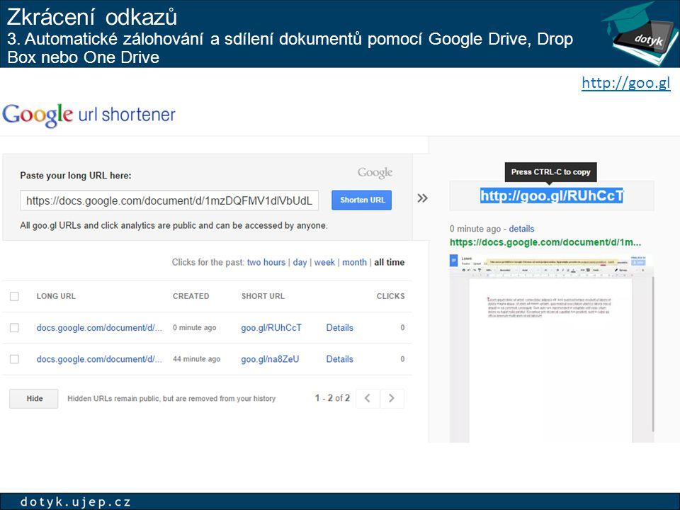 Zkrácení odkazů 3. Automatické zálohování a sdílení dokumentů pomocí Google Drive, Drop Box nebo One Drive http://goo.gl