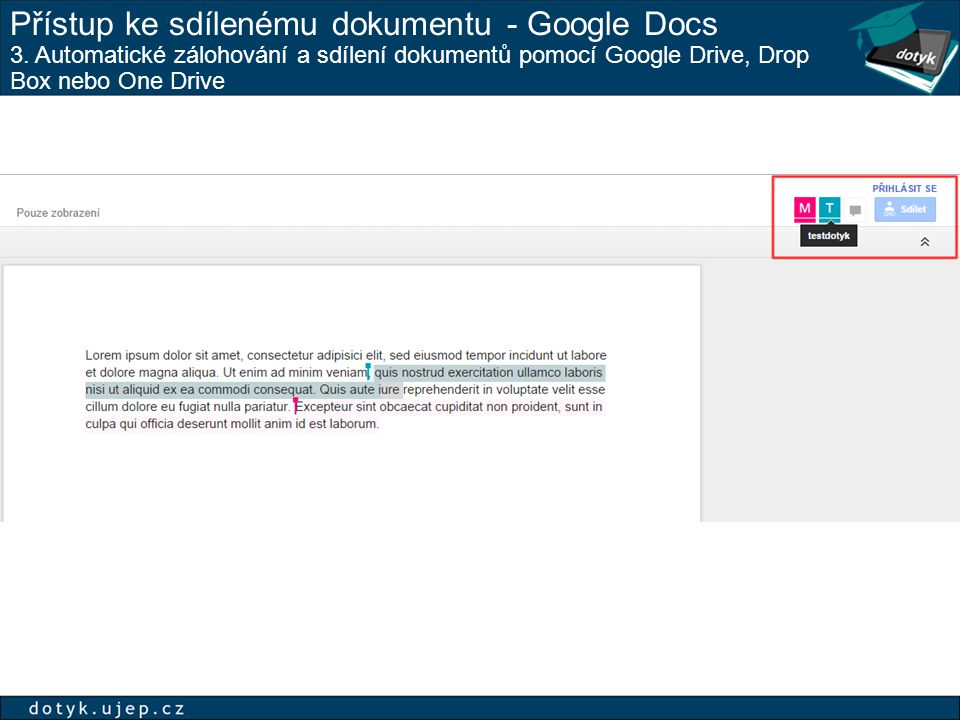 Přístup ke sdílenému dokumentu - Google Docs 3. Automatické zálohování a sdílení dokumentů pomocí Google Drive, Drop Box nebo One Drive