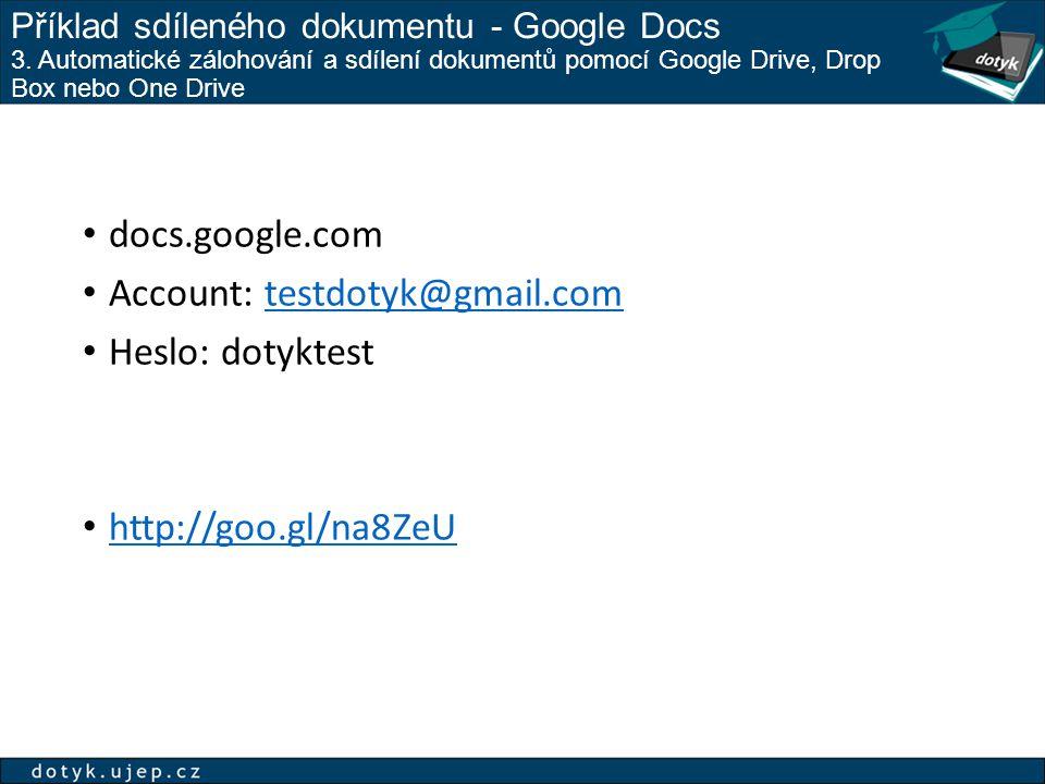 Příklad sdíleného dokumentu - Google Docs 3. Automatické zálohování a sdílení dokumentů pomocí Google Drive, Drop Box nebo One Drive docs.google.com A