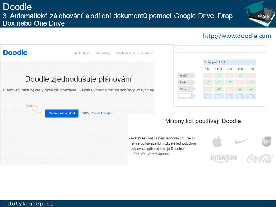 Doodle 3. Automatické zálohování a sdílení dokumentů pomocí Google Drive, Drop Box nebo One Drive http://www.doodle.com