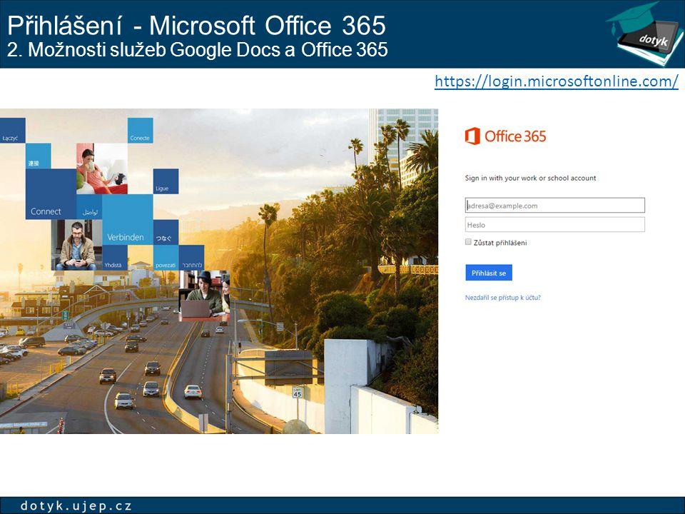 Přihlášení - Microsoft Office 365 2. Možnosti služeb Google Docs a Office 365 https://login.microsoftonline.com/