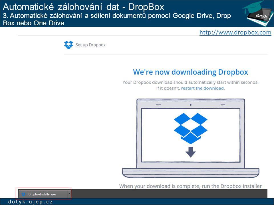 Automatické zálohování dat - DropBox 3. Automatické zálohování a sdílení dokumentů pomocí Google Drive, Drop Box nebo One Drive http://www.dropbox.com