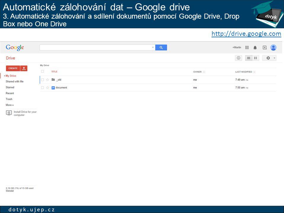 Automatické zálohování dat – Google drive 3. Automatické zálohování a sdílení dokumentů pomocí Google Drive, Drop Box nebo One Drive http://drive.goog