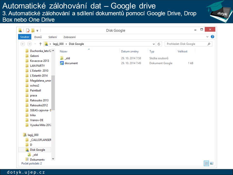Automatické zálohování dat – Google drive 3. Automatické zálohování a sdílení dokumentů pomocí Google Drive, Drop Box nebo One Drive