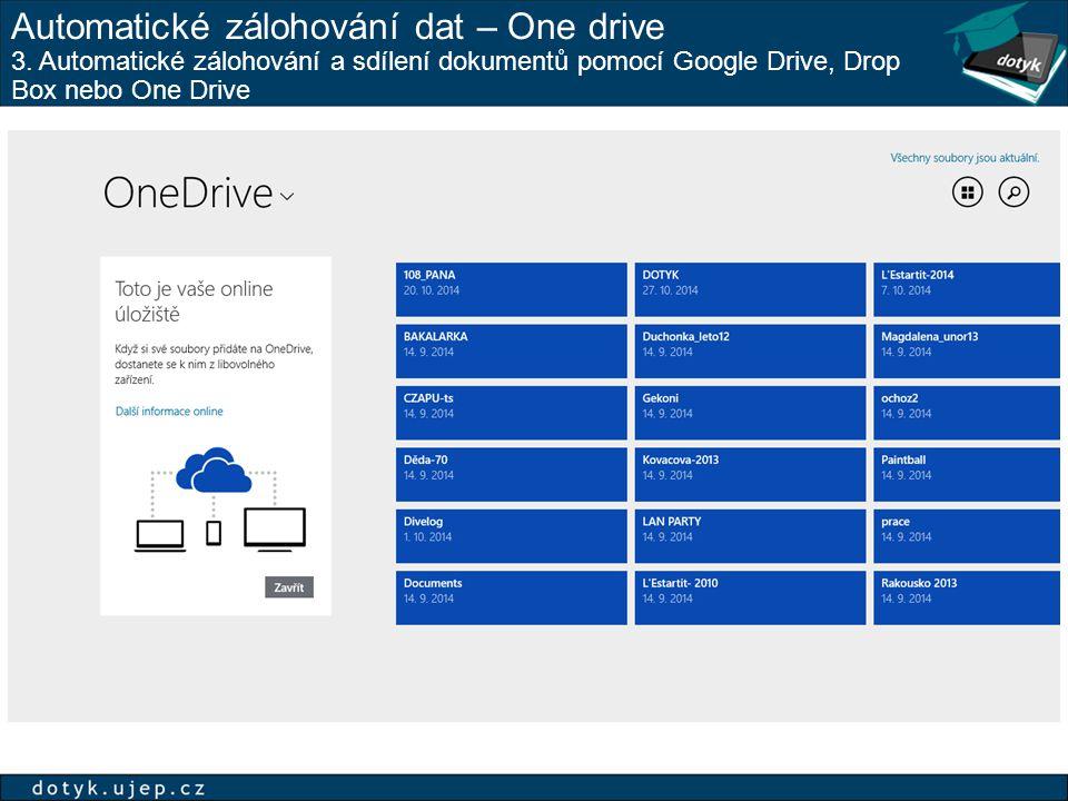 Automatické zálohování dat – One drive 3. Automatické zálohování a sdílení dokumentů pomocí Google Drive, Drop Box nebo One Drive
