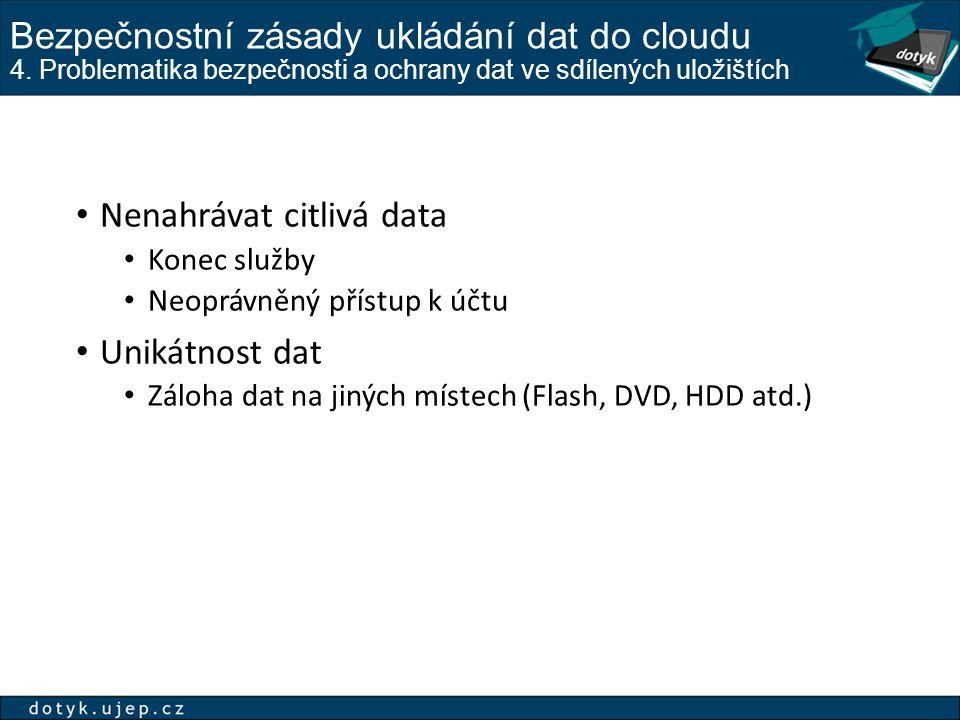 Bezpečnostní zásady ukládání dat do cloudu 4. Problematika bezpečnosti a ochrany dat ve sdílených uložištích Nenahrávat citlivá data Konec služby Neop