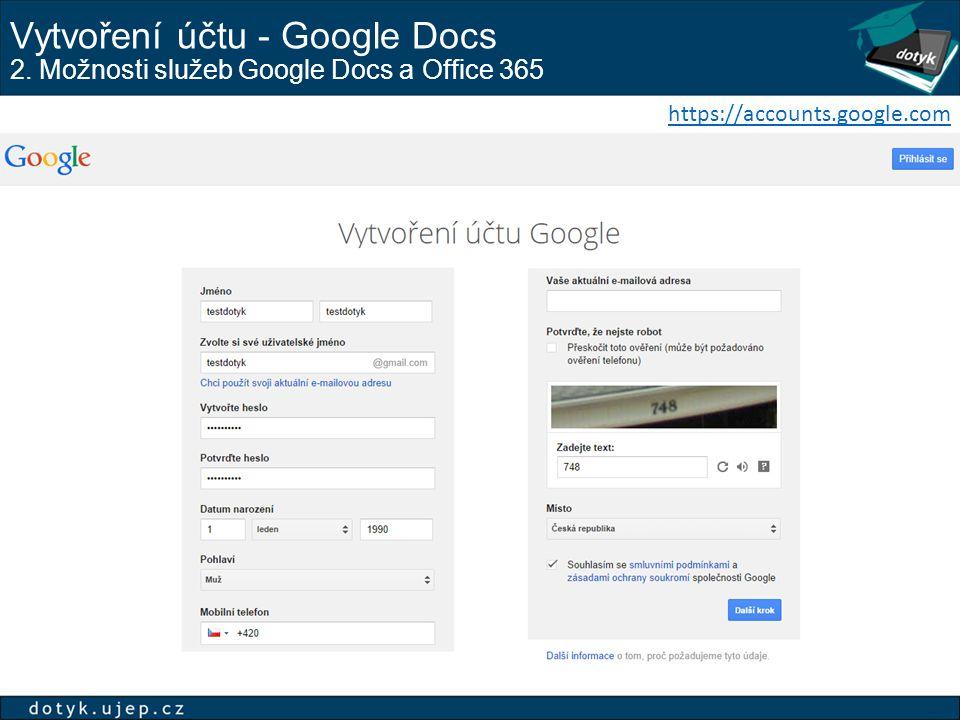 Vytvoření účtu - Google Docs 2. Možnosti služeb Google Docs a Office 365 https://accounts.google.com