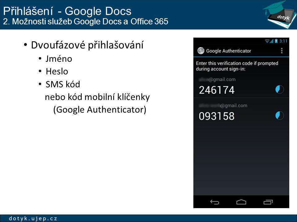 Přihlášení - Google Docs 2. Možnosti služeb Google Docs a Office 365 Dvoufázové přihlašování Jméno Heslo SMS kód nebo kód mobilní klíčenky (Google Aut
