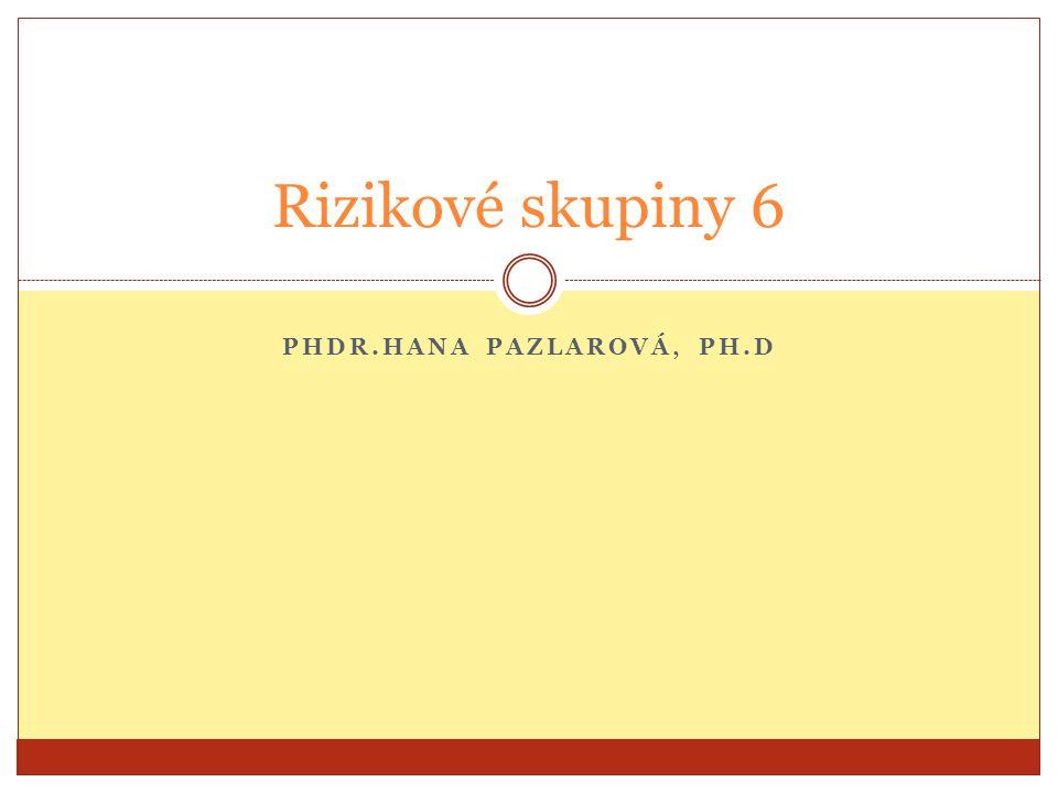 PHDR.HANA PAZLAROVÁ, PH.D Rizikové skupiny 6