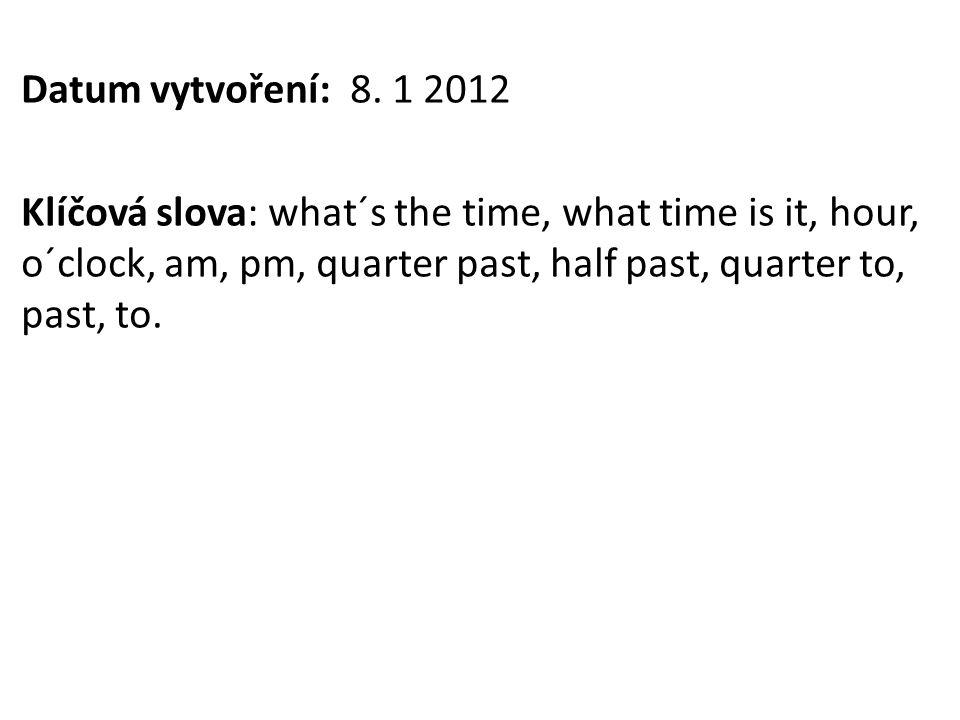 !!.Vždy odpovídáme It´s …….. an hour = 60 minut (pozor na výslovnost, počáteční H se nevyslovuje).
