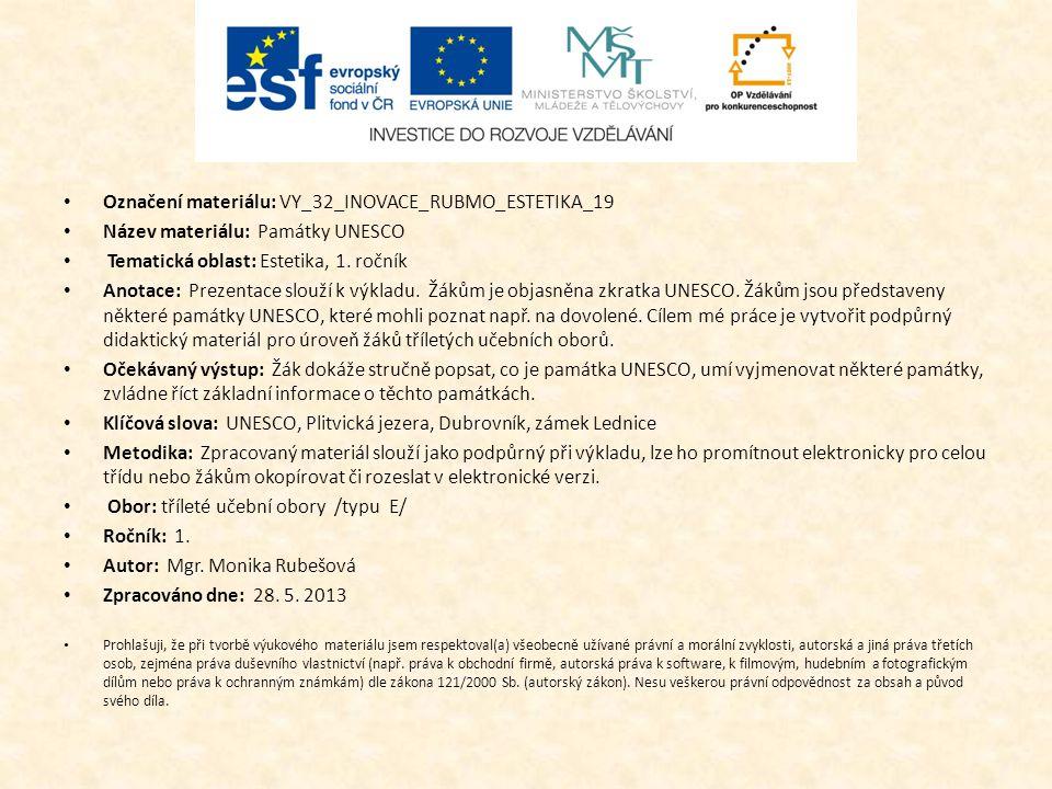 Označení materiálu: VY_32_INOVACE_RUBMO_ESTETIKA_19 Název materiálu: Památky UNESCO Tematická oblast: Estetika, 1. ročník Anotace: Prezentace slouží k