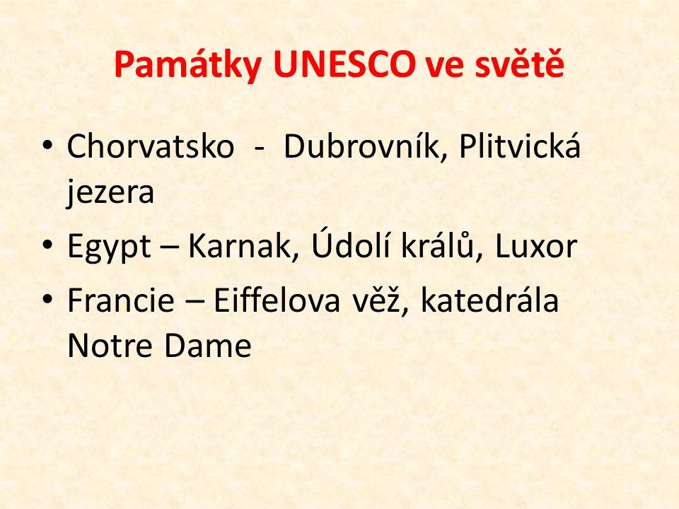 Památky UNESCO ve světě Chorvatsko - Dubrovník, Plitvická jezera Egypt – Karnak, Údolí králů, Luxor Francie – Eiffelova věž, katedrála Notre Dame