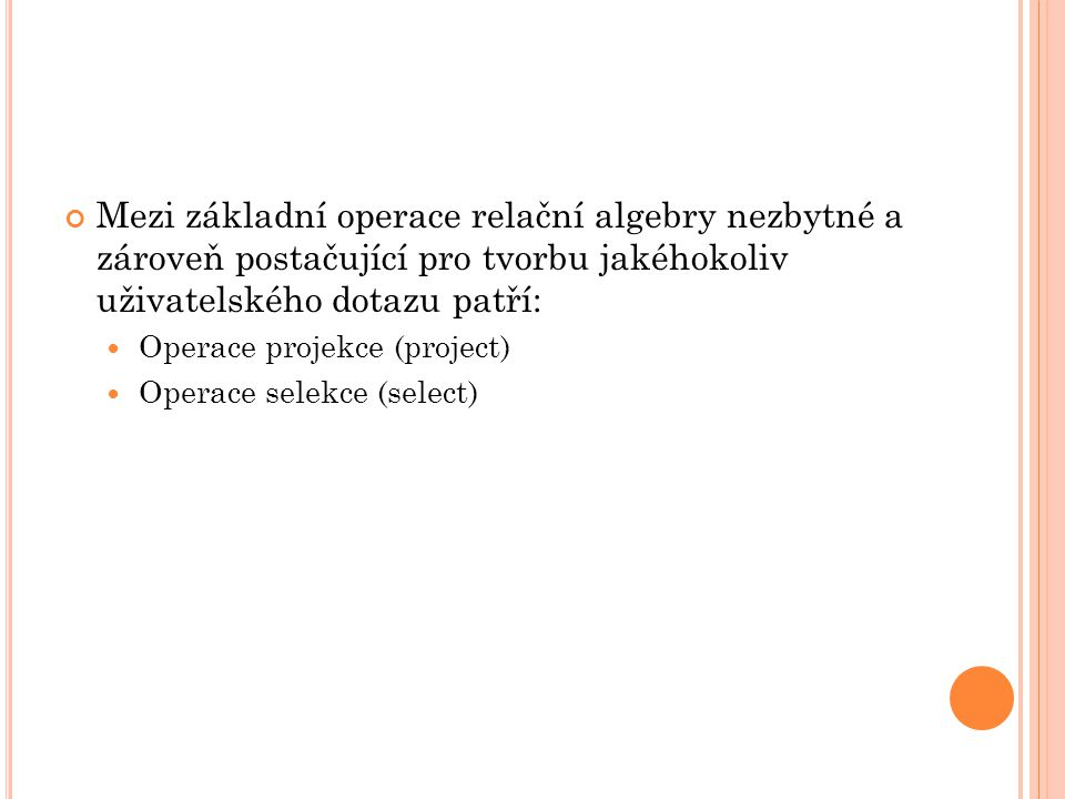 P ROJECT Slouží pro potlačení označených sloupců (atributů).