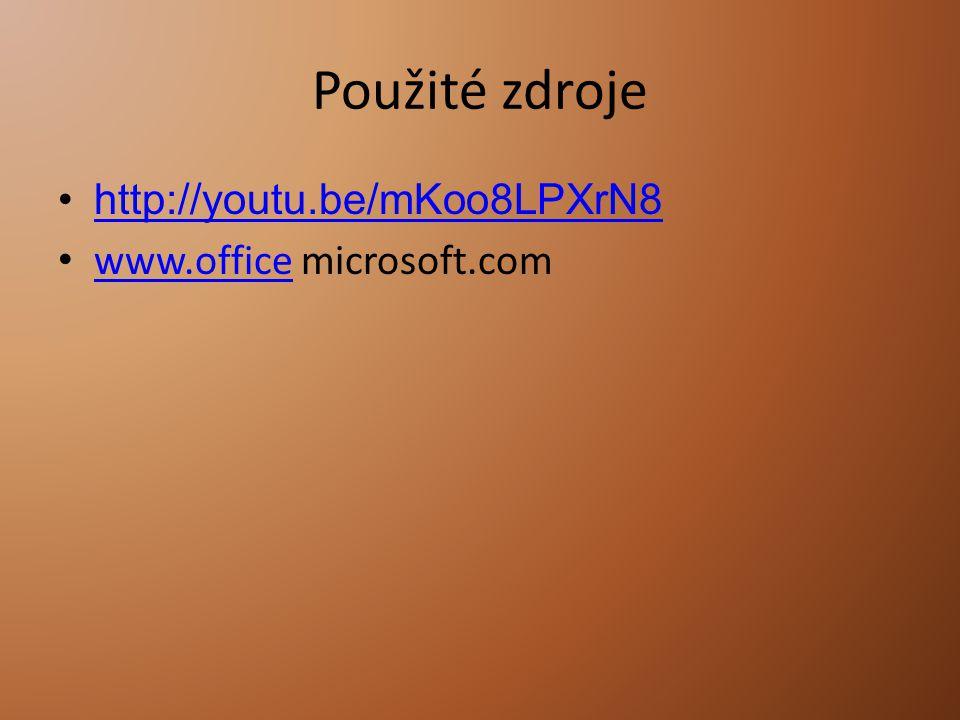 Použité zdroje http://youtu.be/mKoo8LPXrN8 www.office microsoft.com www.office