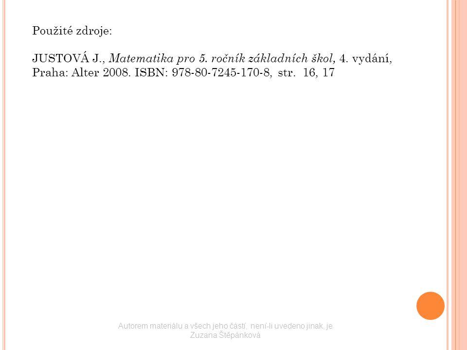 Použité zdroje: JUSTOVÁ J., Matematika pro 5. ročník základních škol, 4. vydání, Praha: Alter 2008. ISBN: 978-80-7245-170-8, str. 16, 17