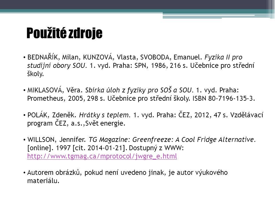 Použité zdroje BEDNAŘÍK, Milan, KUNZOVÁ, Vlasta, SVOBODA, Emanuel. Fyzika II pro studijní obory SOU. 1. vyd. Praha: SPN, 1986, 216 s. Učebnice pro stř