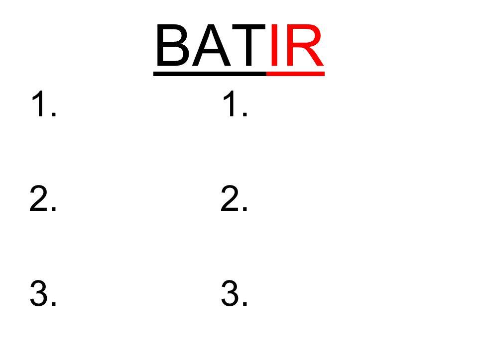 BATIR 1. 2. 3.