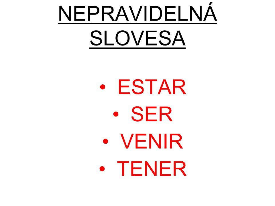 NEPRAVIDELNÁ SLOVESA ESTAR SER VENIR TENER