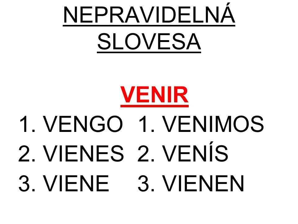 NEPRAVIDELNÁ SLOVESA VENIR 1. VENGO1. VENIMOS 2. VIENES2. VENÍS 3. VIENE3. VIENEN