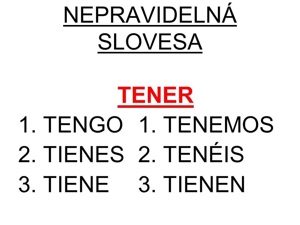 NEPRAVIDELNÁ SLOVESA TENER 1. TENGO1. TENEMOS 2. TIENES2. TENÉIS 3. TIENE3. TIENEN