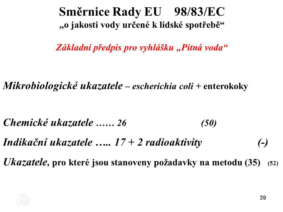 """39 Směrnice Rady EU 98/83/EC """"o jakosti vody určené k lidské spotřebě"""" Základní předpis pro vyhlášku """"Pitná voda"""" Mikrobiologické ukazatele – escheric"""