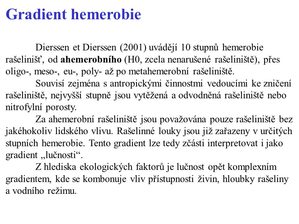 Gradient hemerobie Dierssen et Dierssen (2001) uvádějí 10 stupnů hemerobie rašelinišť, od ahemerobního (H0, zcela nenarušené rašeliniště), přes oligo-, meso-, eu-, poly- až po metahemerobní rašeliniště.