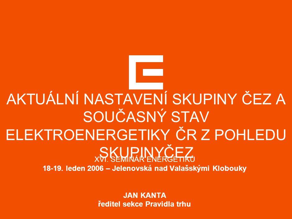 AKTUÁLNÍ NASTAVENÍ SKUPINY ČEZ A SOUČASNÝ STAV ELEKTROENERGETIKY ČR Z POHLEDU SKUPINYČEZ XVI.