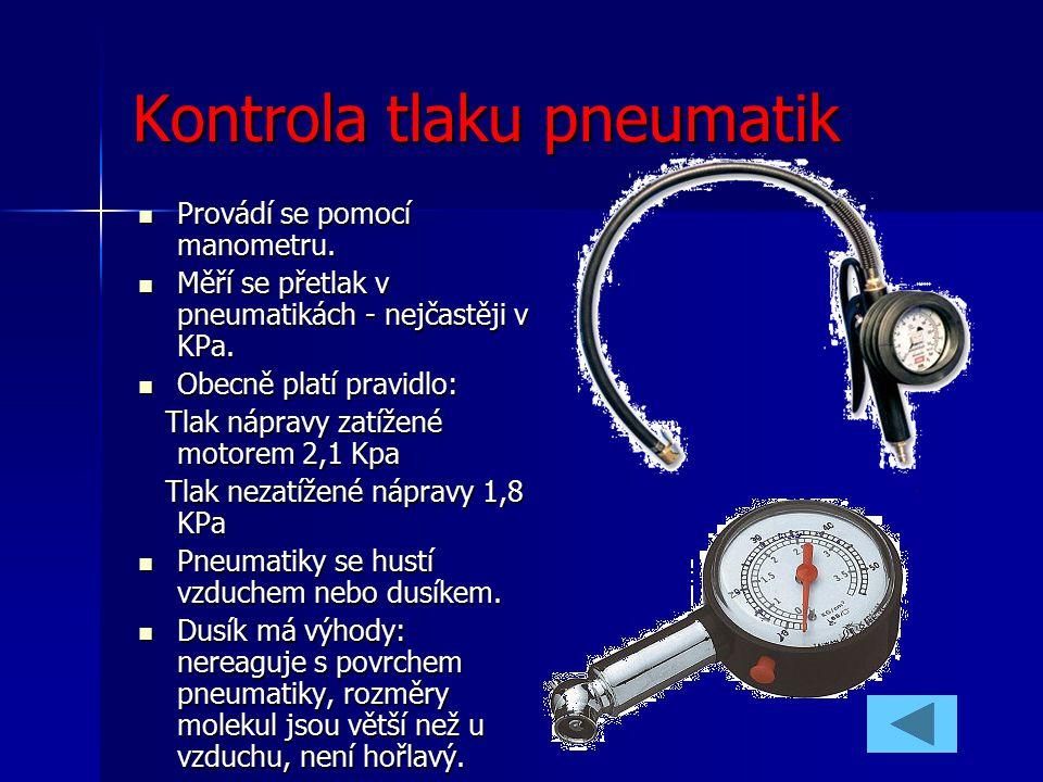 Kontrola tlaku pneumatik Provádí se pomocí manometru. Provádí se pomocí manometru. Měří se přetlak v pneumatikách - nejčastěji v KPa. Měří se přetlak