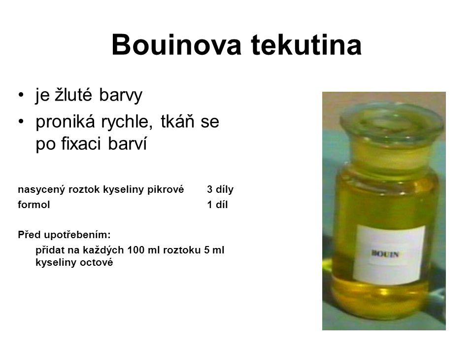 Bouinova tekutina je žluté barvy proniká rychle, tkáň se po fixaci barví nasycený roztok kyseliny pikrové3 díly formol1 díl Před upotřebením: přidat n