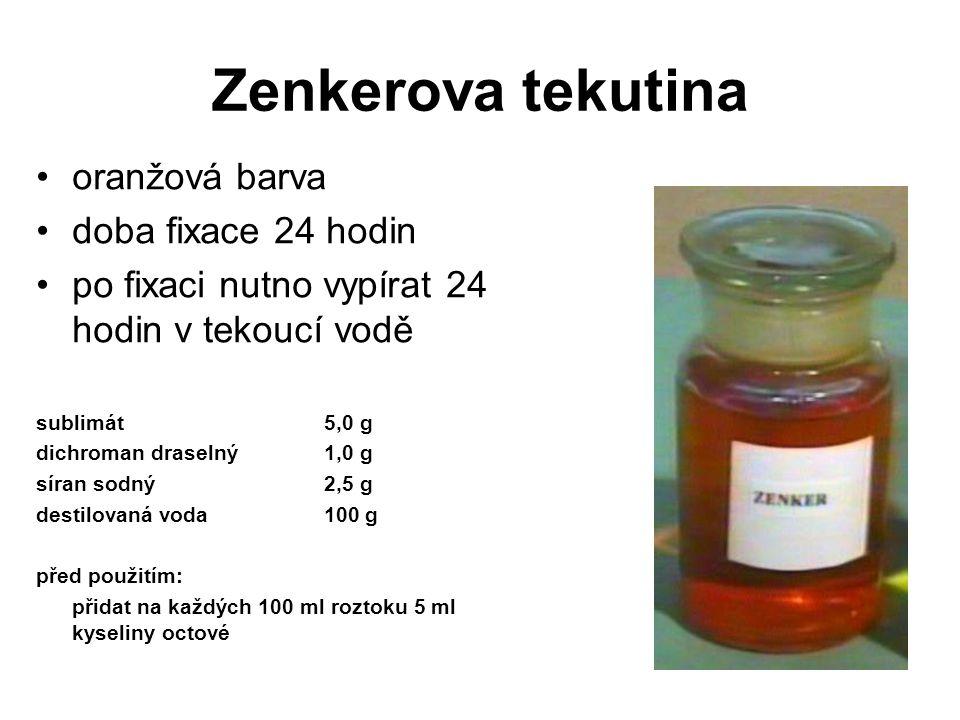 Zenkerova tekutina oranžová barva doba fixace 24 hodin po fixaci nutno vypírat 24 hodin v tekoucí vodě sublimát5,0 g dichroman draselný1,0 g síran sod