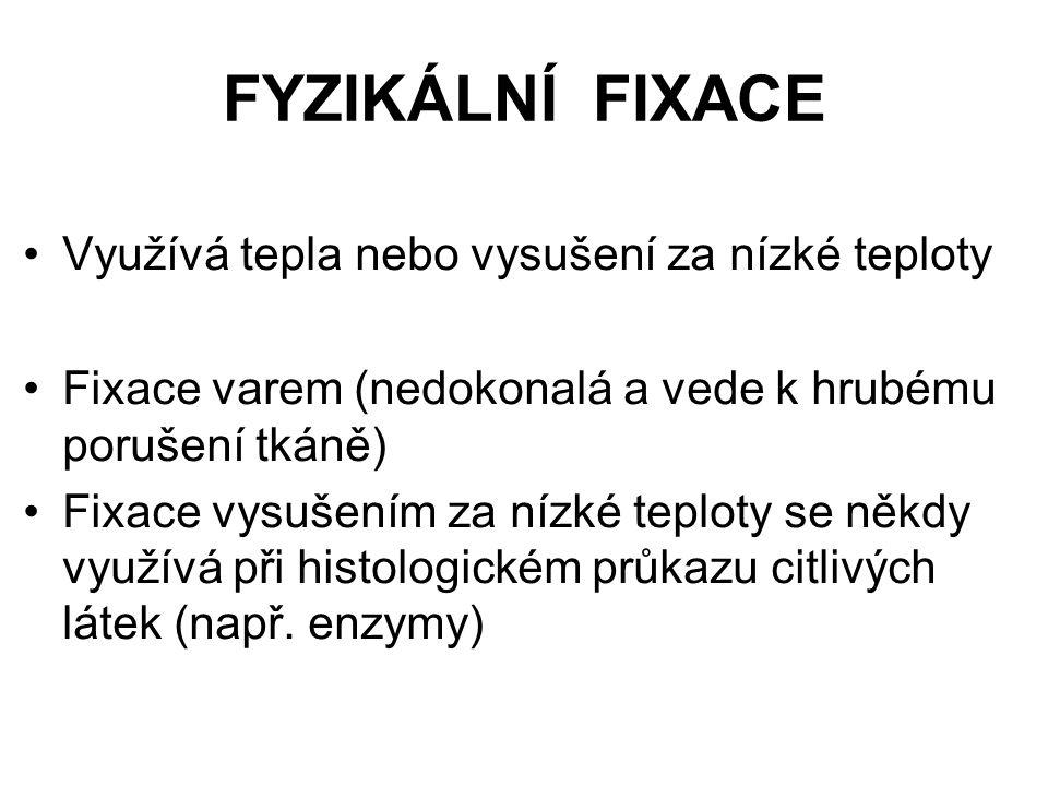 FYZIKÁLNÍ FIXACE Využívá tepla nebo vysušení za nízké teploty Fixace varem (nedokonalá a vede k hrubému porušení tkáně) Fixace vysušením za nízké tepl