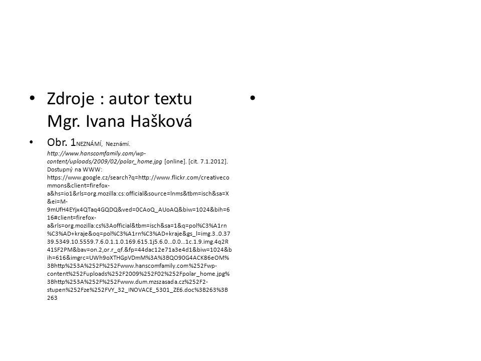 Zdroje : autor textu Mgr.Ivana Hašková Obr. 1 NEZNÁMÍ, Neznámí.