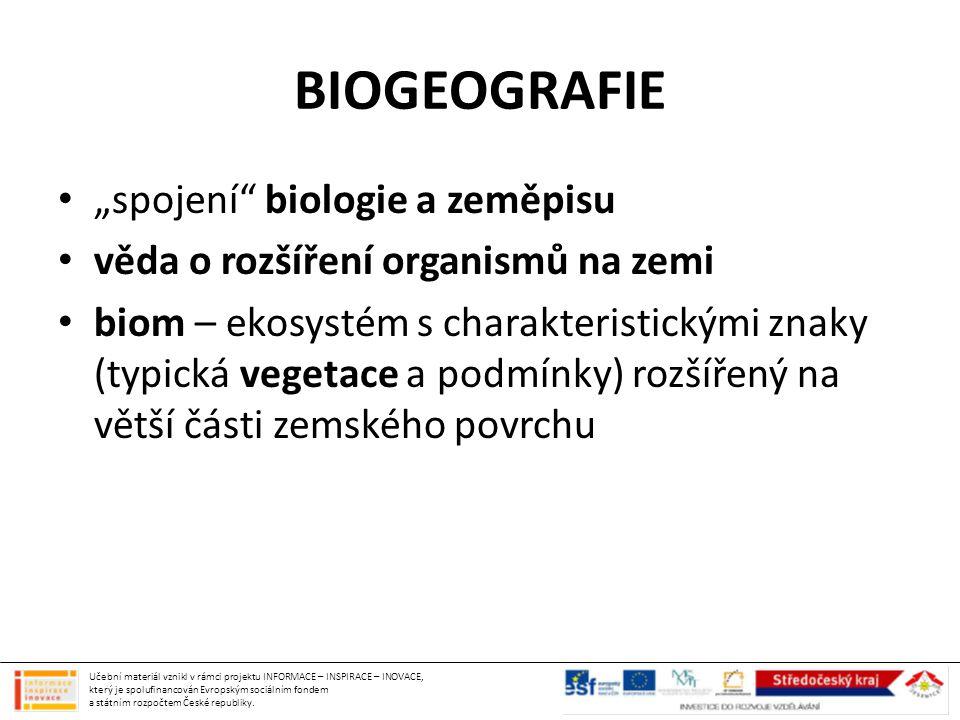 """BIOGEOGRAFIE """"spojení"""" biologie a zeměpisu věda o rozšíření organismů na zemi biom – ekosystém s charakteristickými znaky (typická vegetace a podmínky"""
