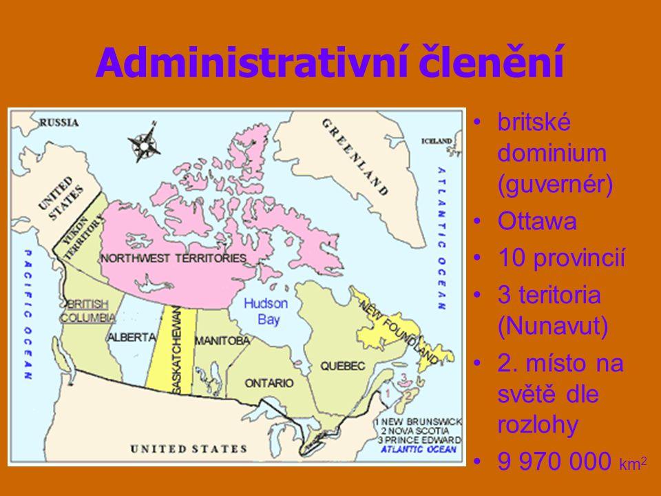 Administrativní členění britské dominium (guvernér) Ottawa 10 provincií 3 teritoria (Nunavut) 2. místo na světě dle rozlohy 9 970 000 km 2