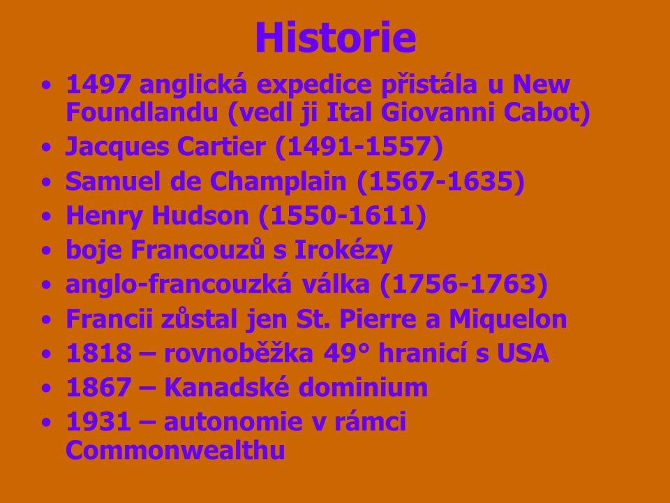 Historie 1497 anglická expedice přistála u New Foundlandu (vedl ji Ital Giovanni Cabot) Jacques Cartier (1491-1557) Samuel de Champlain (1567-1635) He