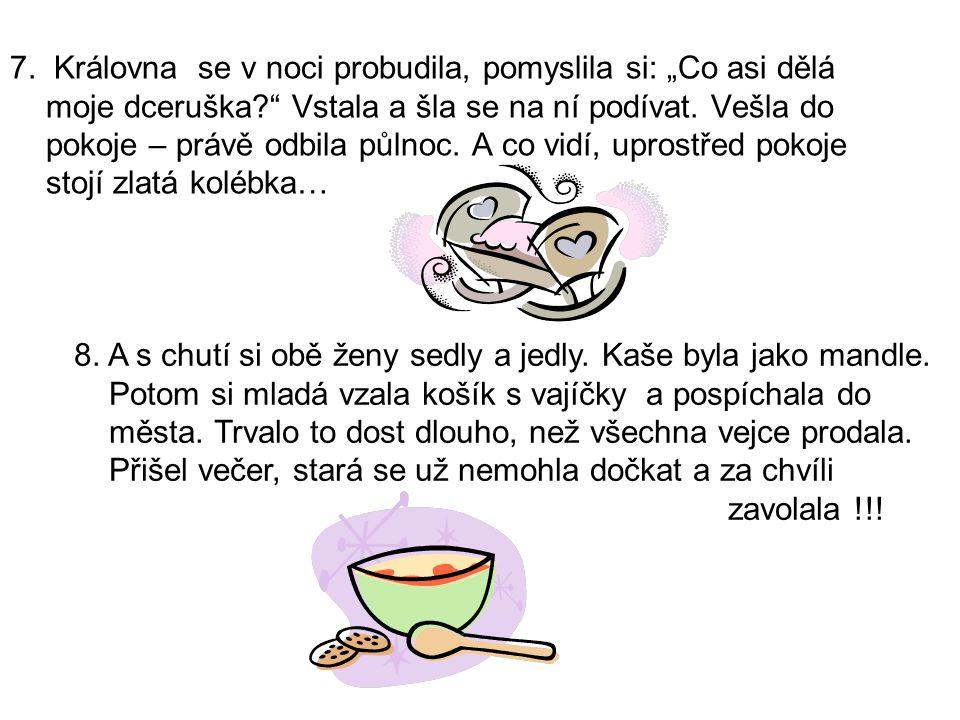 9.Dceruška uvařila oběd, poklidila kravičku, ale matka s dcerou stále nepřicházejí..