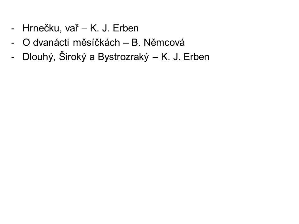 -Hrnečku, vař – K. J. Erben -O dvanácti měsíčkách – B. Němcová -Dlouhý, Široký a Bystrozraký – K. J. Erben