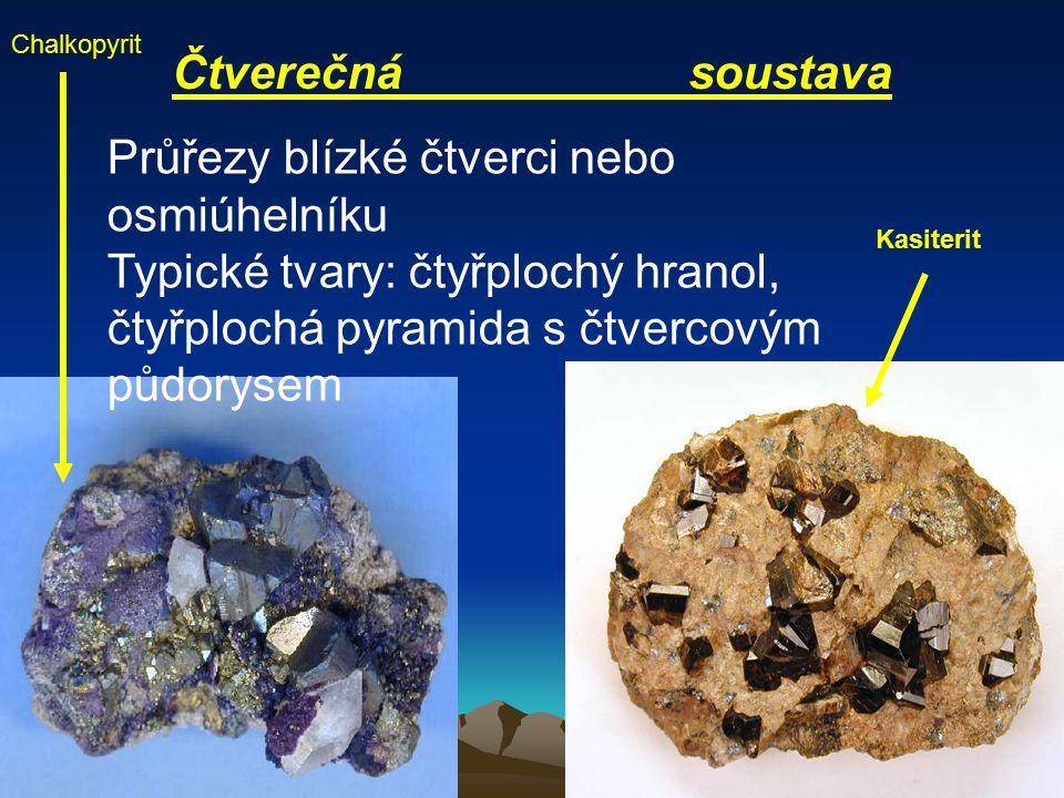 Čtverečná soustava Průřezy blízké čtverci nebo osmiúhelníku Typické tvary: čtyřplochý hranol, čtyřplochá pyramida s čtvercovým půdorysem Chalkopyrit Kasiterit