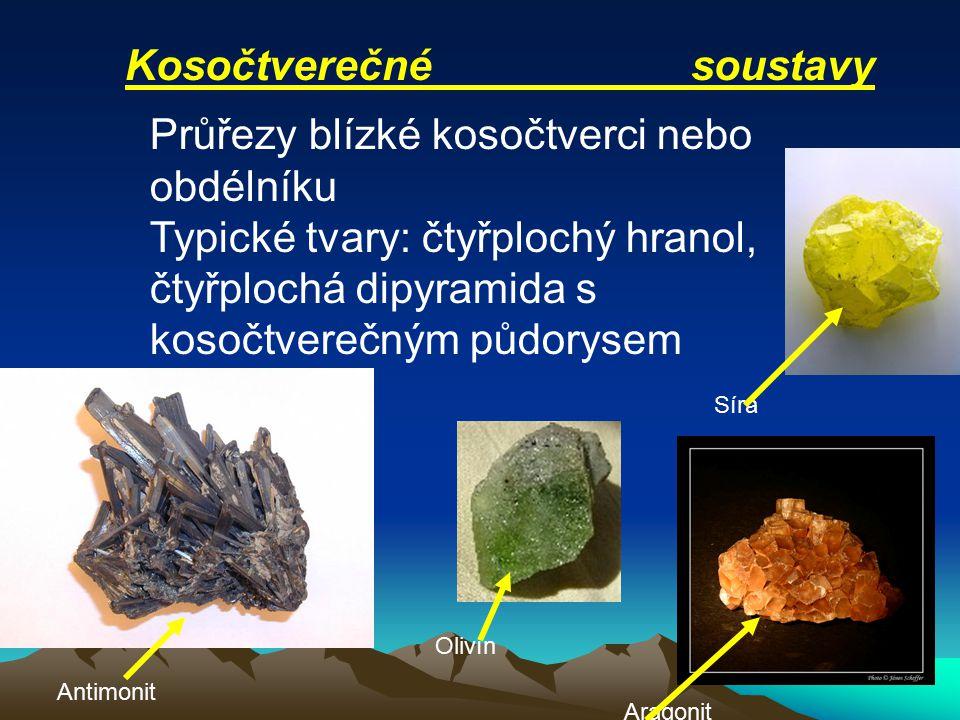 Kosočtverečné soustavy Průřezy blízké kosočtverci nebo obdélníku Typické tvary: čtyřplochý hranol, čtyřplochá dipyramida s kosočtverečným půdorysem Olivín Síra Antimonit Aragonit