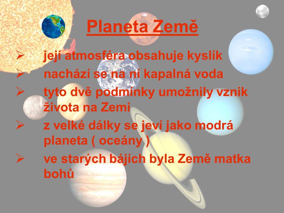 Planeta Země  její atmosféra obsahuje kyslík  nachází se na ní kapalná voda  tyto dvě podmínky umožnily vznik života na Zemi  z velké dálky se jev