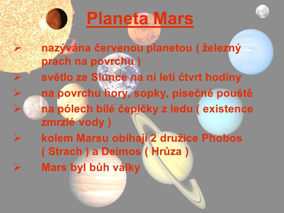 Planeta Mars  nazývána červenou planetou ( železný prach na povrchu )  světlo ze Slunce na ní letí čtvrt hodiny  na povrchu hory, sopky, písečné po