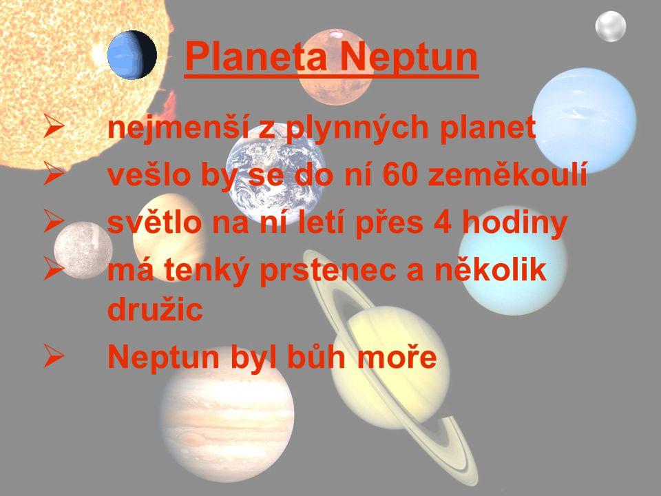 Planeta Neptun  nejmenší z plynných planet  vešlo by se do ní 60 zeměkoulí  světlo na ní letí přes 4 hodiny  má tenký prstenec a několik družic 