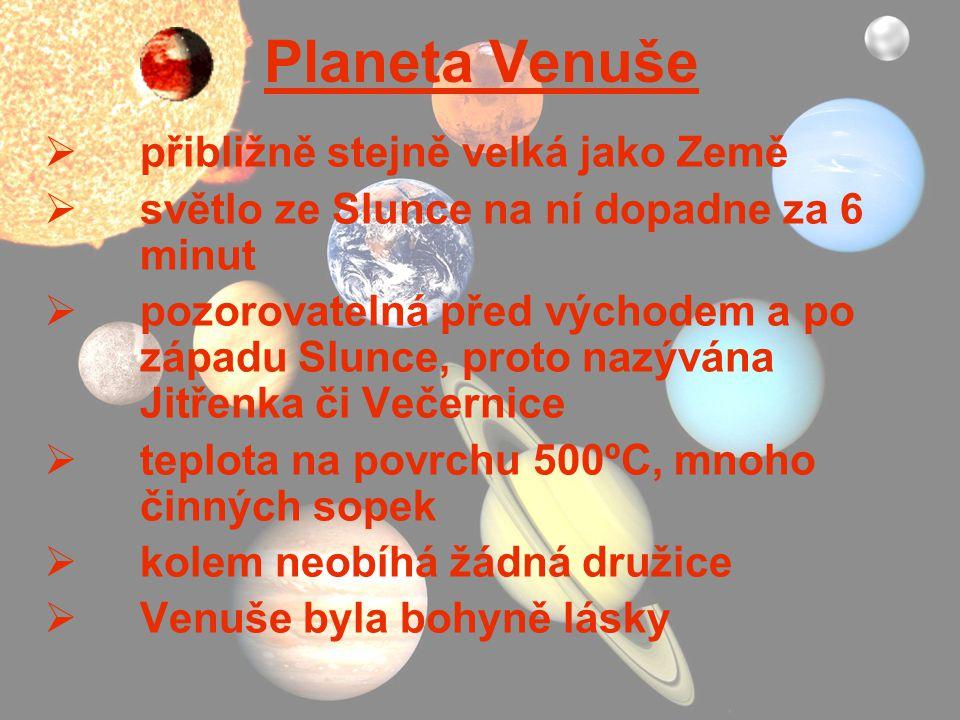 Planeta Venuše  přibližně stejně velká jako Země  světlo ze Slunce na ní dopadne za 6 minut  pozorovatelná před východem a po západu Slunce, proto