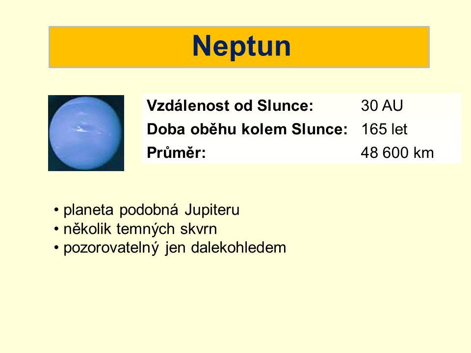 Neptun planeta podobná Jupiteru několik temných skvrn pozorovatelný jen dalekohledem Vzdálenost od Slunce:30 AU Doba oběhu kolem Slunce:165 let Průměr