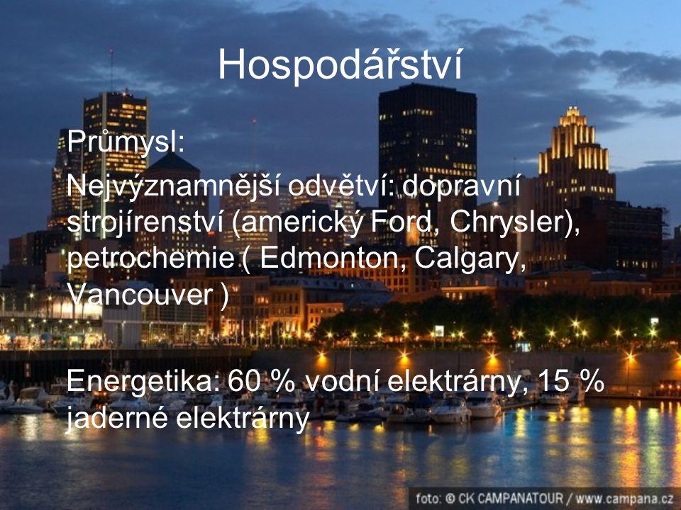 Hospodářství Průmysl: Nejvýznamnější odvětví: dopravní strojírenství (americký Ford, Chrysler), petrochemie ( Edmonton, Calgary, Vancouver ) Energetika: 60 % vodní elektrárny, 15 % jaderné elektrárny