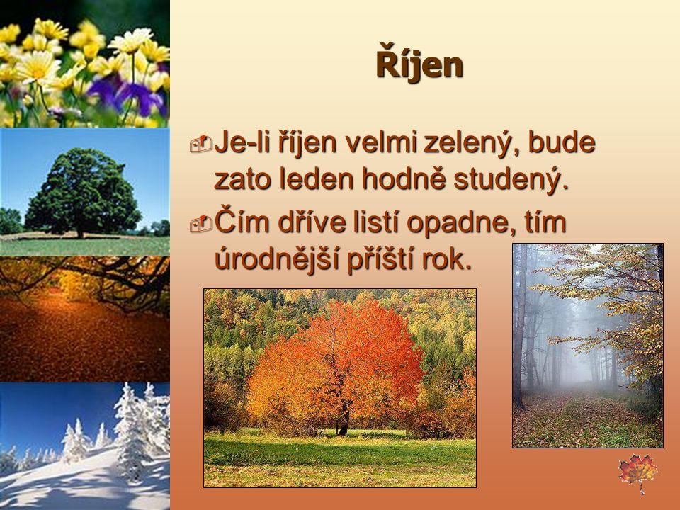 Říjen  Je-li říjen velmi zelený, bude zato leden hodně studený.  Čím dříve listí opadne, tím úrodnější příští rok.