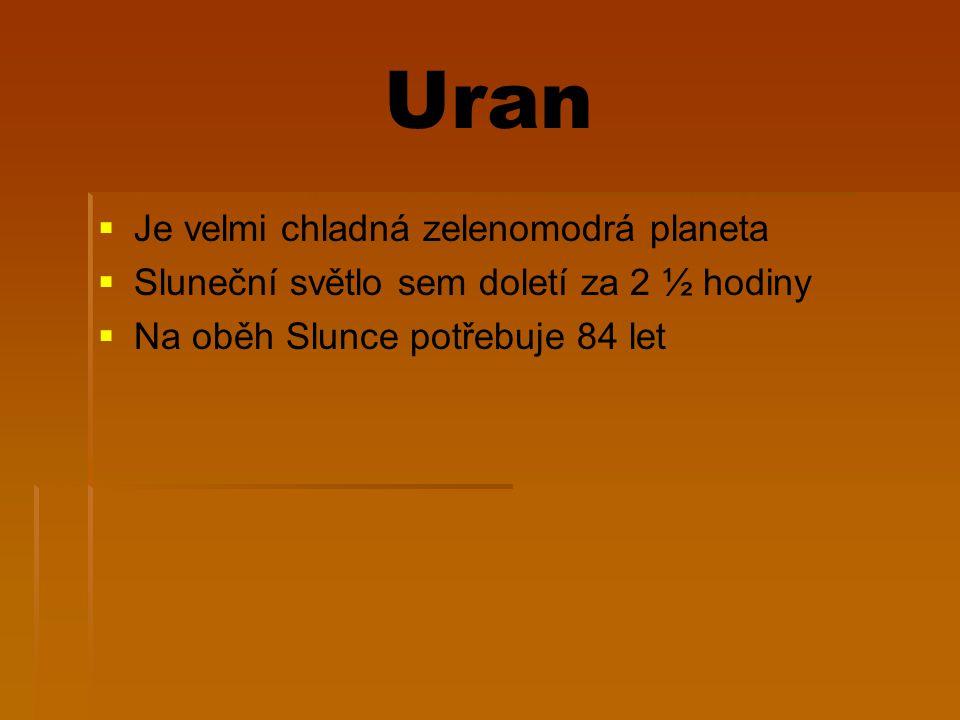 Uran   Je velmi chladná zelenomodrá planeta   Sluneční světlo sem doletí za 2 ½ hodiny   Na oběh Slunce potřebuje 84 let